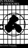 In Praise of Shadows - Jun'ichirō Tanizaki, Edward G. Seidensticker