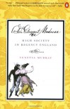 An Elegant Madness: High Society in Regency England - Venetia Murray