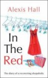 In the Red: The Diary of a Recovering Shopaholic - Alexis Hall