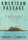 American Passage: The History of Ellis Island - Vincent J. Cannato