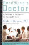 Becoming a Doctor: A Journey of Initiation in Medical School - Melvin Konner