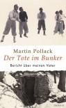 Tote im Bunker: Bericht  uber meinen Vater - Martin Pollack