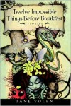 Twelve Impossible Things Before Breakfast: Stories - Jane Yolen