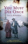 You Must Die Once - Ian D. Robinson