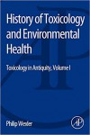 History of Toxicology and Environmental Health: Toxicology in Antiquity Volume I - Philip Wexler