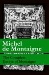 The Complete Essays of Montaigne (107 annotated essays in 1 eBook + The Life of Montaigne + The Letters of Montaigne) - Michel de Montaigne, Charles Cotton, William Carew Hazlitt