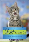 Chat to Your Cat: Lessons in Cat Conversation - Martina Braun