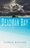 Deadman Bay - Patrick Wayland