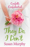Confetti Confidential: They Do, I Don't - Susan Murphy