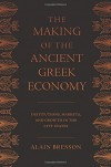 The Making of the Ancient Greek Economy: Institutions, Markets, and Growth in the City-States - Alain Bresson, Steven Rendall