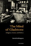 The Mind of Gladstone: Religion, Homer, and Politics - David W. Bebbington