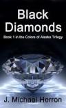 Black Diamonds (Colors of Alaska) - J. Michael Herron