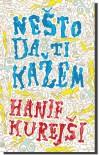 Nešto da ti kažem - Hanif Kureishi, Tatjana Medić