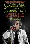 Smoking Ears and Screaming Teeth: A Celebration of Scientific Eccentricity and Self-Experimentation - Trevor Norton