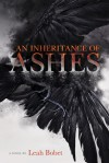 An Inheritance of Ashes - Leah Bobet