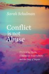 Conflict Is Not Abuse: Overstating Harm, Community Responsibility, and the Duty of Repair - Sarah Schulman