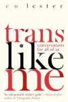Trans Like Me: Conversations for All of Us - C.N. Lester