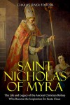 Saint Nicholas of Myra: The Life and Legacy of Ancient Christian Bishop who became the Inspiration for Santa Claus - Charles River Editors