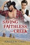 Saving Faithless Creek - Andrew  Grey