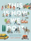 This Is How We Do It: One Day in the Lives of Seven Kids from around the World - Matt Lamothe