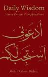 Daily Wisdom: Islamic Prayers and Supplications - Abdur Raheem Kidwai