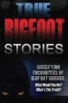 True Bigfoot Stories: Horrifying Encounters Of Bigfoot Horror: What Would You Do? What's The Truth? (True Bigfoot Stories, Cryptozoology, True Bigfoot ... True Bigfoot Encounters, Predator) (Volume 1) - Roger P. Mills