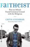 Faitheist: How an Atheist Found Common Ground with the Religious - Chris Stedman