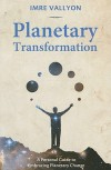 Planetary Transformation: A Personal Guide to Embracing Planetary Change - Imre Vallyon