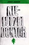 Nie-ludzki Doktor: Opowieści Bieszczadzkie - Jerzy Janicki