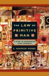 The Law of Primitive Man: A Study in Comparative Legal Dynamics - E. Adamson Hoebel