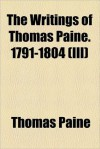 The Writings of Thomas Paine 3 1791-1804 - Thomas Paine,  Moncure D. Conway