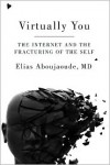 Virtually You: The Dangerous Powers of the E-Personality - Elias Aboujaoude