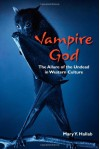 Vampire God: The Allure of the Undead in Western Culture - Mary Y. Hallab