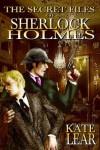 THE SECRET FILES OF SHERLOCK HOLMES: Or, Baker St. Nights - Kate Lear