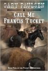 Call Me Francis Tucket - Gary Paulsen
