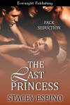 The Last Princess (Pack Seduction, #3) - Stacey Espino