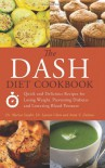 The DASH Diet Cookbook: Quick and Delicious Recipes for Losing Weight, Preventing Diabetes, and Lowering Blood Pressure - Mariza Snyder, Lauren Clum