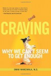 Craving: Why We Can't Seem to Get Enough - Omar Manejwala