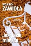 Jest takie miejsce... - Wojciech Zawioła