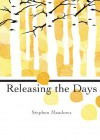 Releasing the Days - Stephen Meadows