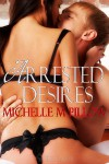 Arrested Desires - Michelle M. Pillow