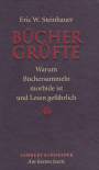 Büchergrüfte: Warum Büchersammeln morbide ist und Lesen gefährlich - Eric W. Steinhauer