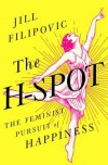 The H-Spot: The Feminist Pursuit of Happiness - Jill Filipovic
