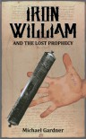 Iron William and the Lost Prophecy - Michael  Gardner