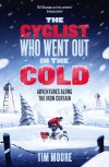 The Cyclist Who Went Out in the Cold: Adventures Riding the Iron Curtain - Tim Moore