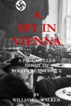 A Spy in Vienna: A Paul Muller Novel of Political Intrigue - William N. Walker