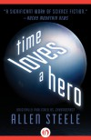 Time Loves a Hero - Allen Steele