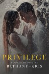 Privilege (Renzo + Lucia #1) by Bethany-Kris - Bethany-Kris