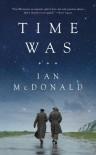 Time Was - Ian McDonald