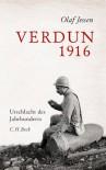 Verdun 1916: Urschlacht des Jahrhunderts - Olaf Jessen